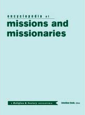 Encyclopedia of Missions and Missionaries: Volume 9 of Religion & Society